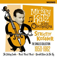 Strictly Kosher, The Singles Collection, 1950 - 1962 — Mikey Katz
