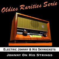 Johnny on His Strings — Electric Johnny & His Skyrockets
