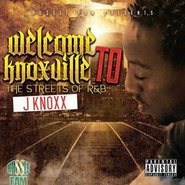 Welcome to Knoxville: The Streets of R&B — J Knoxx