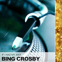 If I Had My Way — Bing Crosby, Иоганнес Брамс