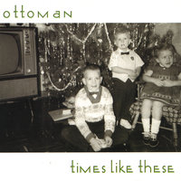 Times Like These — Ottoman