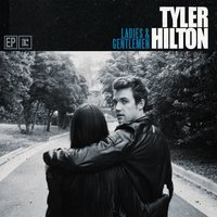 Ladies & Gentlemen — Tyler Hilton