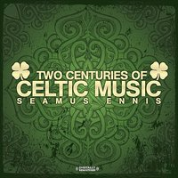Two Centuries Of Celtic Music — Seamus Ennis
