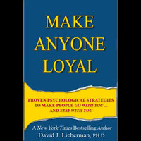 Make Anyone Loyal — David J. Lieberman, Ph.D.