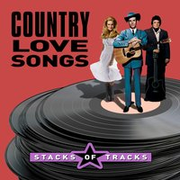 Stacks of Tracks - Country Love Songs — сборник