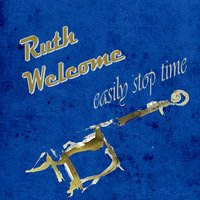 Easily Stop Time — Ruth Welcome