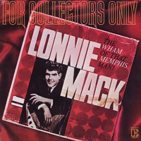 For Collectors Only (The Wham Of That Memphis Man) — Lonnie Mack