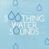 Soothing Water Sounds — Rain Sounds