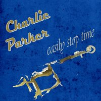 Easily Stop Time — Jazz At The Philharmonic, Charlie Parker Jam Session, Charlie Parker Jam Session, Jazz At The Philharmonic
