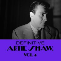 Definitive Artie Shaw, Vol. 4 — Artie Shaw