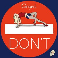 Don't — GingerL