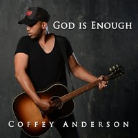 God Is Enough — Coffey Anderson