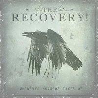 Wherever Nowhere Takes Us — The Recovery!