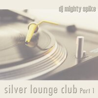 Silver Lounge Club Part 1 — DJ Mighty Spike