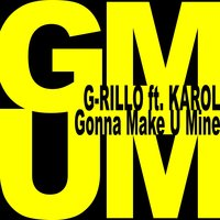 Gonna Make U Mine — Karol, G-Rillo