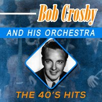 The 40's Hits — Bob Crosby And His Orchestra