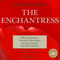 Tchaikovsky: The Enchantress (Charodeyka) — Пётр Ильич Чайковский, Natalia Sokolova, Moscow Philharmonic Symphony Orchestra, Samuil Samosud, Георгий Нэлепп, USSR Radio Choir, Вероника Борисенко