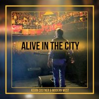 Alive in the City — Kevin Costner and Modern West