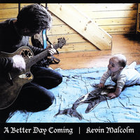 A Better Day Coming — Kevin Malcolm