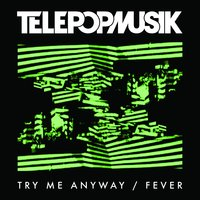 Try Me Anyway / Fever — Télépopmusik