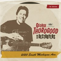 2120 South Michigan Ave — George Thorogood