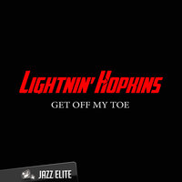 Get Off My Toe — Lightnin' Hopkins