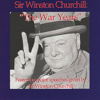 The War Years - Featuring Major Speeches Given By Sir Winston Churchill — Sir Winston Churchill