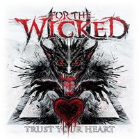 Trust Your Heart — For The Wicked