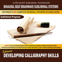 Developing Calligraphy Skills — Binaural Beat Brainwave Subliminal Systems