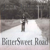 Bittersweet Road — Josh Johnson