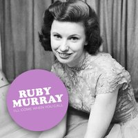 I'll Come When You Call — Ruby Murray