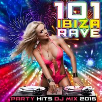 101 Ibiza Rave Party Hits DJ Mix 2015 — сборник