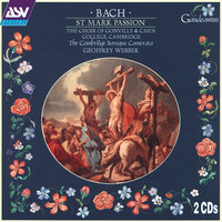 Bach: St Mark Passion — Paul Thompson, Geoffrey Webber, William Towers, James Gilchrist, Jeremy Ovenden, Choir of Gonville & Caius College, Cambridge