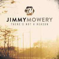 There's Not a Reason — Jimmy Mowery