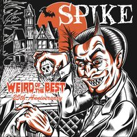 Weird of the Best 25th. Anniversary — Spike