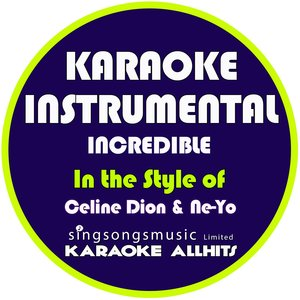 Karaoke All Hits - Incredible (In the Style of Celine Dion & Ne-Yo)