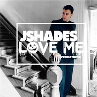 Love Me — Jshades