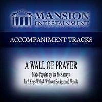 A Wall of Prayer (Made Popular by the Mckameys) [Accompaniment Track] — Mansion Accompaniment Tracks