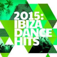 2015: Ibiza Dance Hits — Ibiza Dance Party