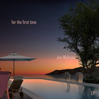 For the First Time - EP — Jim Wellman