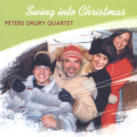 Swing Into Christmas — Peters Drury Quartet