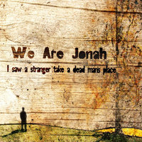 I Saw a Stranger Take a Dead Man's Place — We Are Jonah