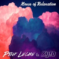 House of Relaxation — Xy!o & Pink Leche