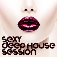 Sexy Deep House Session — сборник