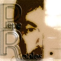 Pepe Robles — Pepe Robles