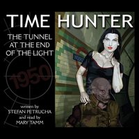 Time Hunter - The Tunnel At The End Of The Light — Stefan Petrucha