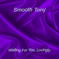 Waiting for You, Lovingly — Smooth Tony