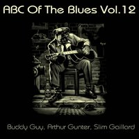 ABC Of The Blues, Vol. 12 — Buddy Guy, Arthur Gunter, Slim Gaillard