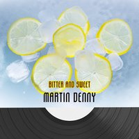 Bitter And Sweet — Martin Denny
