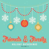 Holiday Gatherings: Friends & Family, Vol. 5 — сборник